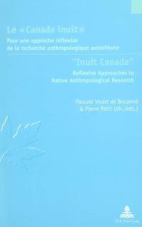 Le Canada inuit : pour une approche réflexive de la recherche anthropologique autochtone = Inuit Canada : reflexive approaches to native anthropological research