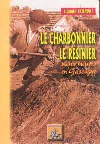 Le charbonnier, le résinier : vieux métiers de Gascogne