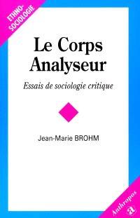 Le corps analyseur : essai de sociologie critique