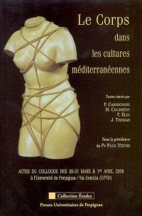 Le corps dans les cultures méditerranéennes : actes du colloque des 30-31 mars & 1er avril 2006 à l'Université de Perpignan-Via Domitia (UPVD)