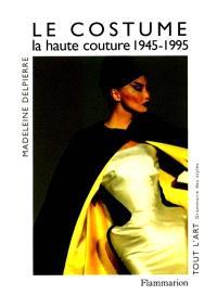 Le costume : la haute couture de 1945-1995