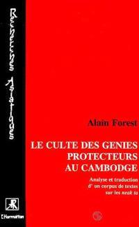 Le Culte des génies protecteurs au Cambodge : analyse et traduction d'un corpus de textes sur les neak ta