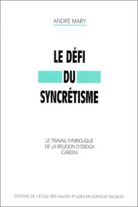 Le défi du syncrétisme : le travail symbolique de la religion d'Eboga (Gabon)