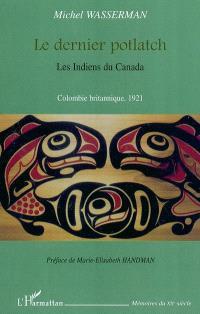 Le dernier potlach : les Indiens du Canada, Colombie britannique, 1921