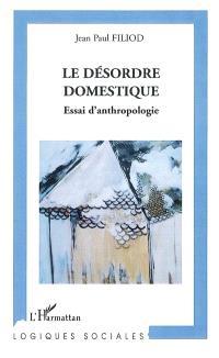Le désordre domestique : essai d'anthropologie