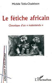 Le fétiche africain : chronique d'un malentendu