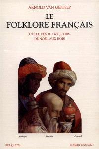 Le folklore français. Volume 3, Cycle des douze jours, de Noël aux Rois
