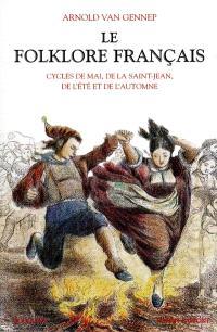 Le folklore français. Volume 2, Cycles de mai, de la Saint-Jean, de l'été et de l'automne