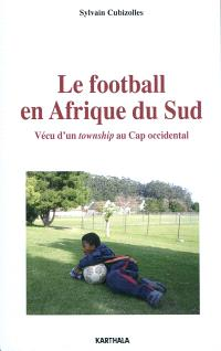 Le football en Afrique du Sud : vécu d'un township au Cap occidental