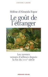Le goût de l'étranger : les saveurs venues d'ailleurs depuis la fin du XVIIIe siècle