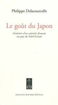Le goût du Japon : itinéraire d'un cuisinier français au pays du Soleil-Levant