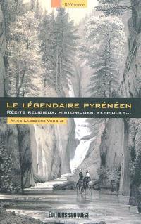 Le légendaire pyrénéen : récits religieux, historiques, féeriques...