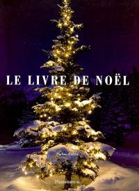 Le livre de Noël : fêtes et traditions de l'Avent à la chandeleur