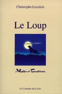 Le loup : mythes et traditions