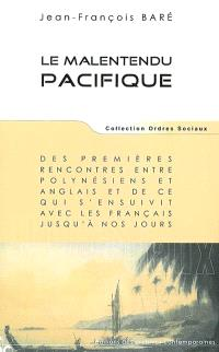 Le malentendu Pacifique : des premières rencontres entre Polynésiens et Anglais et de ce qui s'ensuivit avec les Français jusqu'à nos jours