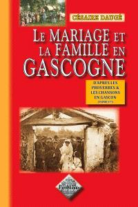Le mariage et la famille en Gascogne d'après les proverbes et les chansons. Volume 1