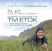Le monde de Tivi Etok : la vie et l'art d'un aîné inuit  = The world of Tivi Etok : the life and art of an Inuit elder