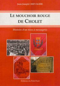 Le mouchoir rouge de Cholet : histoire d'un tissu à message(s)