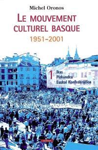 Le mouvement culturel basque : 1951-2001. Volume 1, Ikas, Pizkundea, Euskal Konfeferazioa