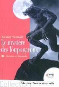Le mystère des loups-garous. Volume 1, Histoire et légende