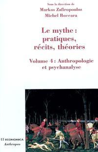 Le mythe : pratiques, récits, théories. Volume 4, Anthropologie et psychanalyse : l'enlèvement au coeur du mythe