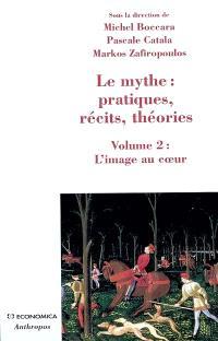 Le mythe : pratiques, récits, théories. Volume 2, L'image au coeur : rêves, apparitions, contacts
