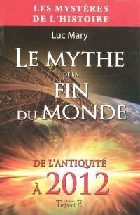 Le mythe de la fin du monde : de l'Antiquité à 2012