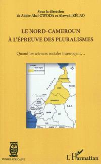 Le Nord-Cameroun à l'épreuve des pluralismes : quand les sciences sociales interrogent...