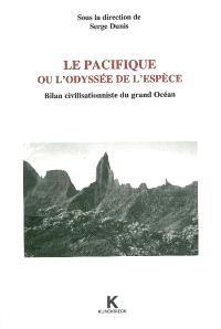 Le Pacifique ou L'odyssée de l'espèce : bilan civilisationniste du Grand Océan