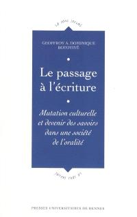 Le passage à l'écriture : mutation culturelle et devenir des savoirs dans une société de l'oralité