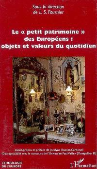 Le petit patrimoine des Européens : objets et valeurs du quotidien