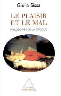 Le plaisir et le mal : philosophie de la drogue