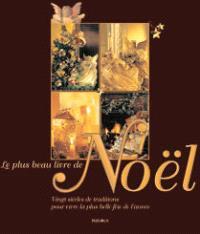Le plus beau livre de Noël : vingt siècles de traditions pour vivre la plus belle fête de l'année