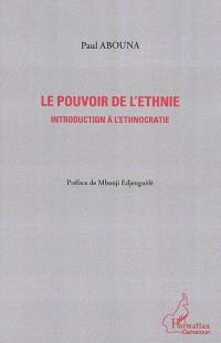Le pouvoir de l'ethnie : introduction à l'ethnocratie