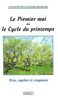 Le premier mai ou le cycle du printemps : rites, mythes et croyances