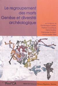 Le regroupement des morts : genèse et diversité archéologique
