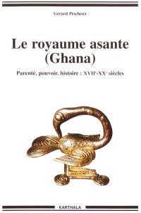 Le royaume asante (Ghana) : parenté, pouvoir, histoire, XVIIe-XXe siècles