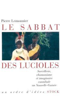Le sabbat des lucioles : sorcellerie, chamanisme et imaginaire cannibale en Nouvelle-Guinée