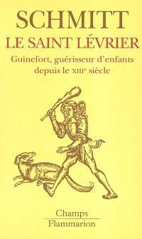 Le saint lévrier : Guinefort, guérisseur d'enfants depuis le XIIIe siècle