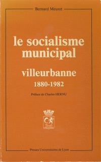 Le Socialisme municipal, Villeurbanne : 1880-1982 histoire d'une différenciation