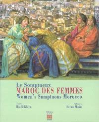 Le somptueux Maroc des femmes = Women's sumptuous Morocco