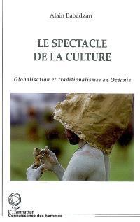 Le spectacle de la culture : globalisation et traditionalismes en Océanie