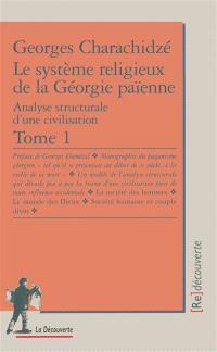 Le système religieux de la Géorgie païenne : analyse structurale d'une civilisation. Volume 1