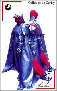 Le vêtement : colloque de Cerisy, été 1998