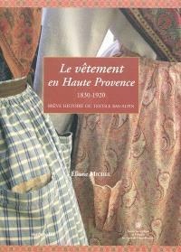 Le vêtement en Haute Provence, 1830-1920 : brève histoire du textile bas-alpin