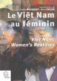 Le Viêt Nam au féminin = Viêt Nam : women's realities