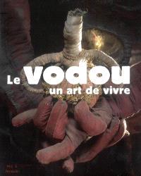 Le vodou, un art de vivre : exposition, musée d'ethnographie de Genève (Suisse) du 5 décembre 2007 au 31 août 2008