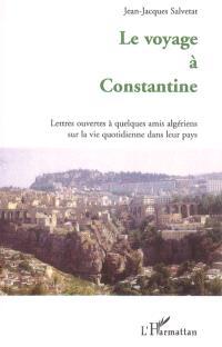 Le voyage à Constantine : lettres ouvertes à quelques amis algériens sur la vie quotidienne dans leur pays