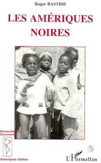Les Amériques noires : les civilisations africaines dans le Nouveau Monde