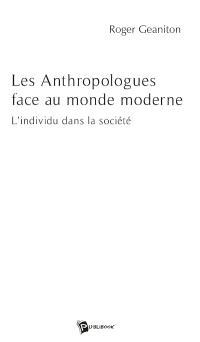 Les anthropologues face au monde moderne : l'individu dans la société